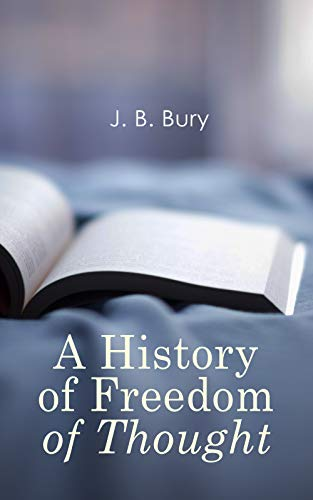 A History of Freedom of Thought por J. B. Bury
