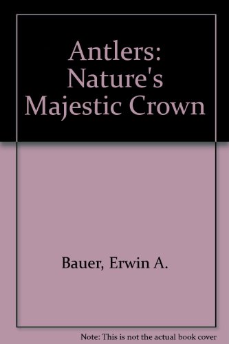Natures Majestic Crown (Antlers the Antlered Animals of Europe)
