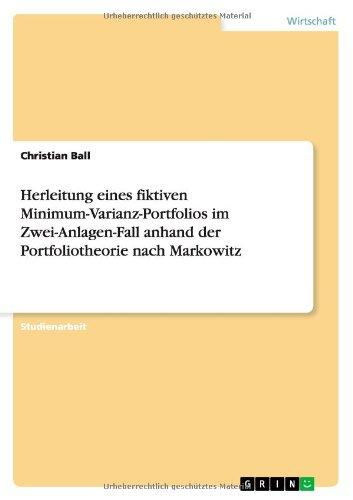 Download Herleitung eines fiktiven Minimum-Varianz-Portfolios im Zwei-Anlagen-Fall anhand der Portfoliotheorie nach Markowitz (German Edition) PDF