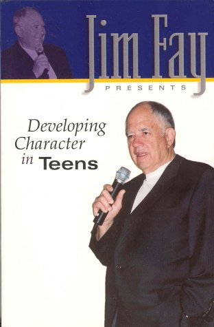 Developing Character in Teens (Jim Fay Presents)