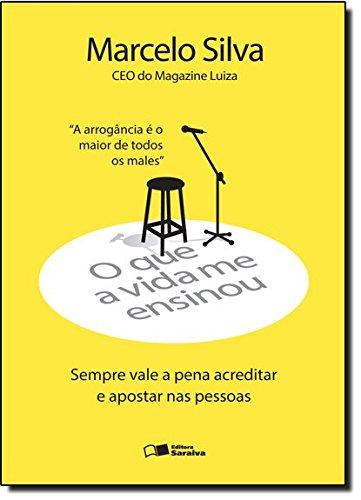 O que a Vida Me Ensinou. Sempre Vale a Pena Acreditar e Apostar nas Pessoas (Em Portuguese do Brasil) pdf