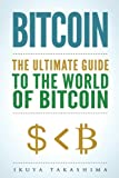 Bitcoin: The Ultimate Guide to the World of Bitcoin, Bitcoin Mining, Bitcoin Investing, Blockchain Technology, Cryptocurrency