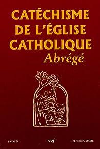 Catéchisme de l'Église Catholique abrégé par  Église catholique