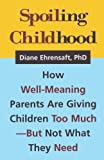 Spoiling Childhood, Diane Ehrensaft, 1572302119