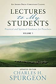 Lectures to My Students: Practical and Spiritual Guidance for Preachers (Volume 1) (English Edition)