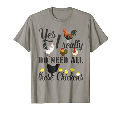(Yes I Really Do Need All These Chickens Shirt Funny Farmers)
