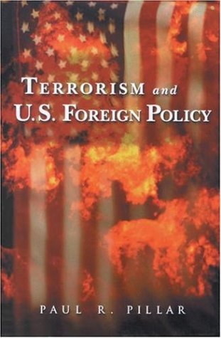 By Paul R. Pillar - Terrorism and U. S. Foreign Policy: 1st (first) Edition (Terrorism And Us Foreign Policy By Paul Pillar)