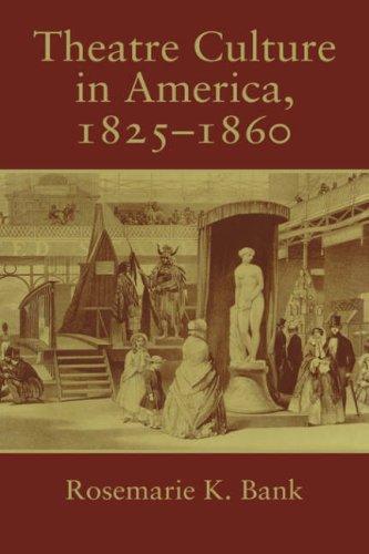 Theatre Culture in America, 1825-1860 (Cambridge Studies in American Theatre and Drama) PDF