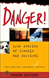 Danger!: True Stories of Trouble and Survival (Travelers' Tales Guides)