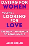 Dating for Women, Volume I: Looking for Love: The Right Approach to Being Single