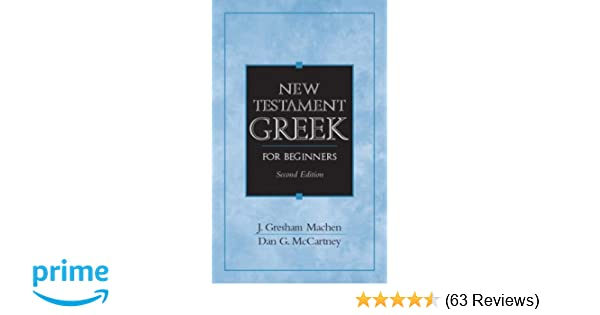 New testament greek for beginners 2nd edition j gresham machen new testament greek for beginners 2nd edition j gresham machen deceased dan g mccartney 9780131842342 amazon books stopboris Image collections