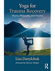 Yoga for Trauma Recovery: Theory, Philosophy, and Practice