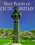 Holy Places of Celtic Britain, Mick Sharp, 0713726423