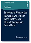 Strategische Planung des Recyclings von Lithium-Ionen-Batterien aus Elektrofahrzeugen in Deutschland (Produktion und Logistik) (German Edition)