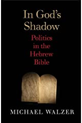 In God's Shadow: Politics in the Hebrew Bible Kindle Edition