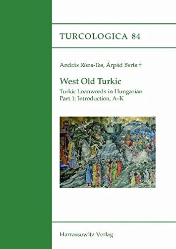 West Old Turkic. Turkic Loanwords in Hungarian, 2 Parts: With the Assistance of Laszlo Karoly (Turcologica) (English and Turkish Edition)