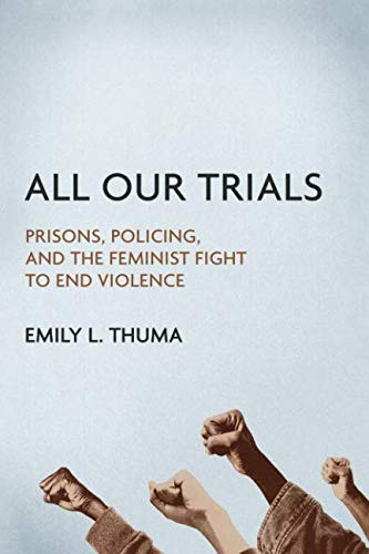 Pdf Law All Our Trials: Prisons, Policing, and the Feminist Fight to End Violence (Women, Gender, and Sexuality in American History)