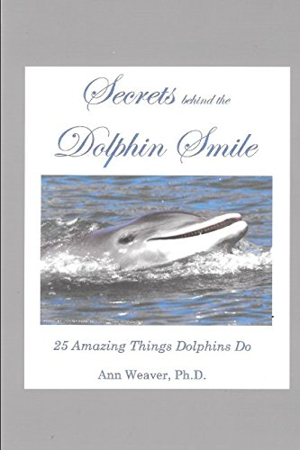 (Secrets behind the Dolphin Smile: 25 Amazing Things Dolphins Do)
