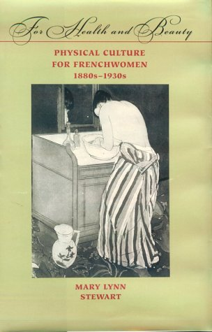 For Health and Beauty: Physical Culture for Frenchwomen, 1880s-1930s from Brand: Johns Hopkins University Press
