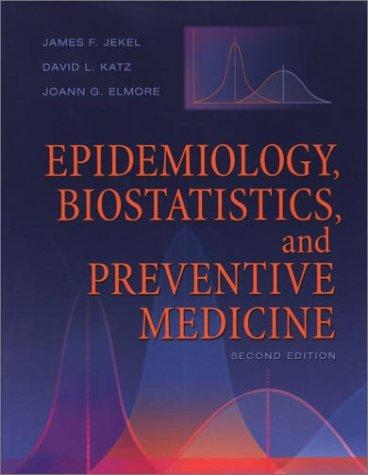 Epidemiology, Biostatistics and Preventive Medicine, 2e (Jekel's Epidemiology, Biostatistics, Preventive Medicine, Public Health)