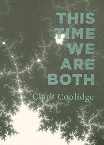 This Time We Are Both (Clark Coolidge)