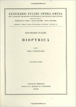 Dioptrica 1st part: Opera Physica, Miscellanea Vol 3 (Leonhard Euler, Opera Omnia)