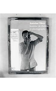 """Afficher """"Antoine Vitez, homme de théâtre et photographe"""""""