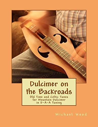 (Dulcimer on the Backroads: Old Time and Celtic Tunes for Mountain Dulcimer in D-A-A Tuning)