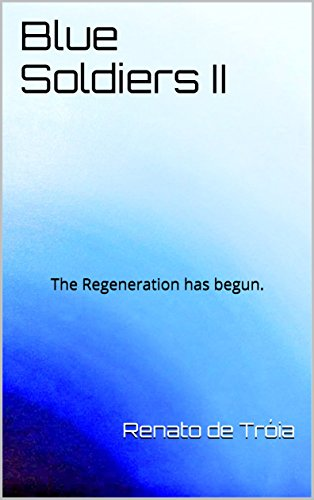 Blue Soldiers II: The Regeneration has begun. (English Edition)