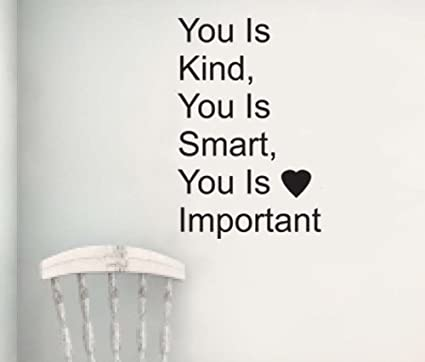 The Help You Is Kind You Is Smart You Is Important Wall Quote Vinyl