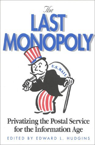 The Last Monopoly: Privatizing the Postal Service for the Information Age