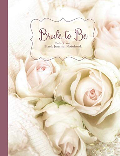 Bride to Be Pale Rose Blank Journal Notebook: Romantic Blush Pink, Mauve, Vintage Floral Bouquet Wide Rule Journal, Wedding Shower Gift, Bridal Gift, ... the Knot (Bridal & Wedding Composition Books)