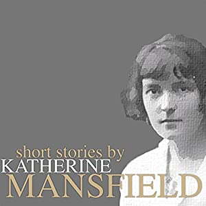 Short Stories by Katherine Mansfield Audiobook