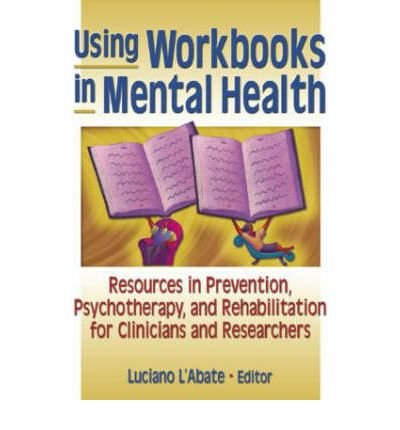 Read Online [(Using Workbooks in Mental Health: Resources in Prevention, Psychotherapy and Rehabilitation for Clinicians and Researchers)] [Author: Luciano L'Abate] published on (July, 2004) pdf epub