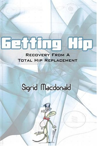 Getting Hip: Recovery From A Total Hip Replacement