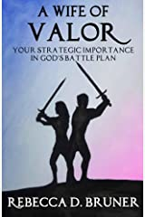 A Wife of Valor: Your Strategic Importance in God's Battle Plan Paperback