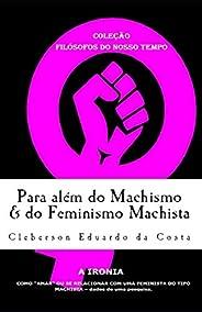 Para Além do Machismo e do Feminismo Machista