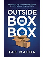 Outside the Box to Box: Experience the Joys of Connection by Creating a Rewarding Social Life