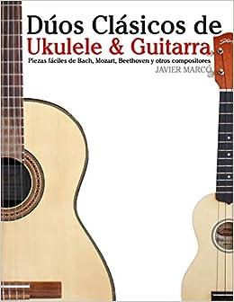 Dúos Clásicos de Ukulele & Guitarra: Piezas fáciles de Bach ...