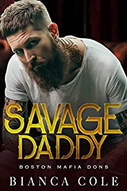 Savage Daddy: A Dark Captive Mafia Romance (Boston Mafia Dons)