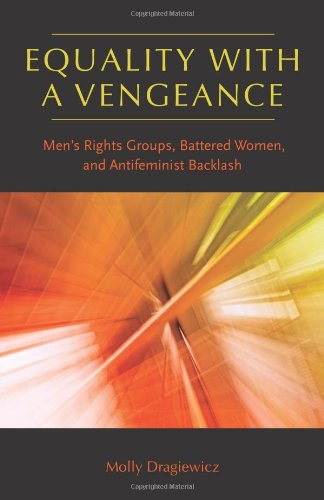 Equality with a Vengeance: Men's Rights Groups, Battered Women, and Antifeminist Backlash (Northeastern Series on Gender, Crime, and Law)