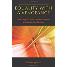 Equality with a Vengeance: Men's Rights Groups, Battered Women, and Antifeminist Backlash