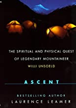 Ascent: The Spiritual And Physical Quest Of Legendary Mountaineer Willi Unsoeld