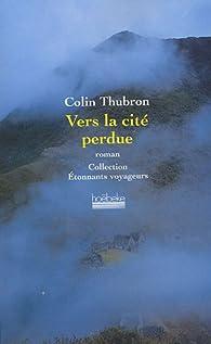 Vers la cité perdue par Colin Thubron