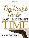 """""""Da'Right'Taste"""" For the RIGHT Time"""