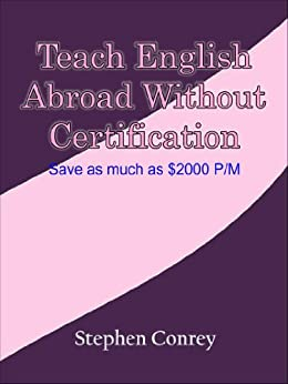 Teach English Abroad Without Certification: Save As Much As $2000 Per Month by [Conrey, Stephen]