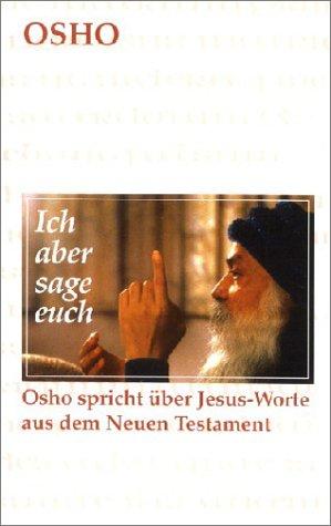 Ich aber sage Euch - Osho spricht über Jesus-Worte aus dem Neuen Testament.