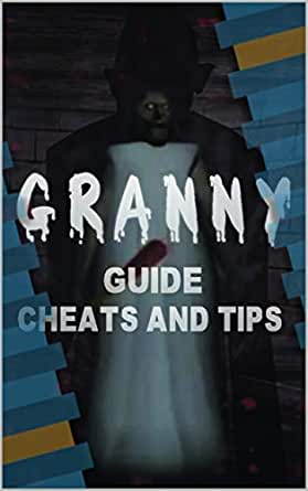 Guide For Granny Guide Cheats And Tips Kindle Edition By Guide