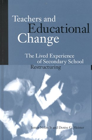 Teachers and Educational Change: The Lived Experience of Secondary School Restructuring (Suny Series, Restructuring and