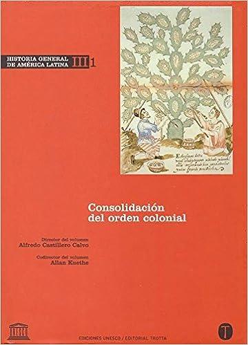 Historia General de América Latina Vol. III/1: Consolidación del orden colonial: Amazon.es: Castillero Calvo, Alfredo, Kuethe, Allan: Libros